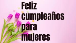 Frases De Cumpleaños Para Mujeresmejores 2019